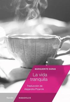La-vida-tranquila-Marguerite-Duras